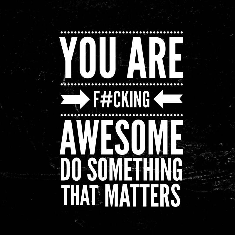 You Are Awesome: Do Something That Matters.