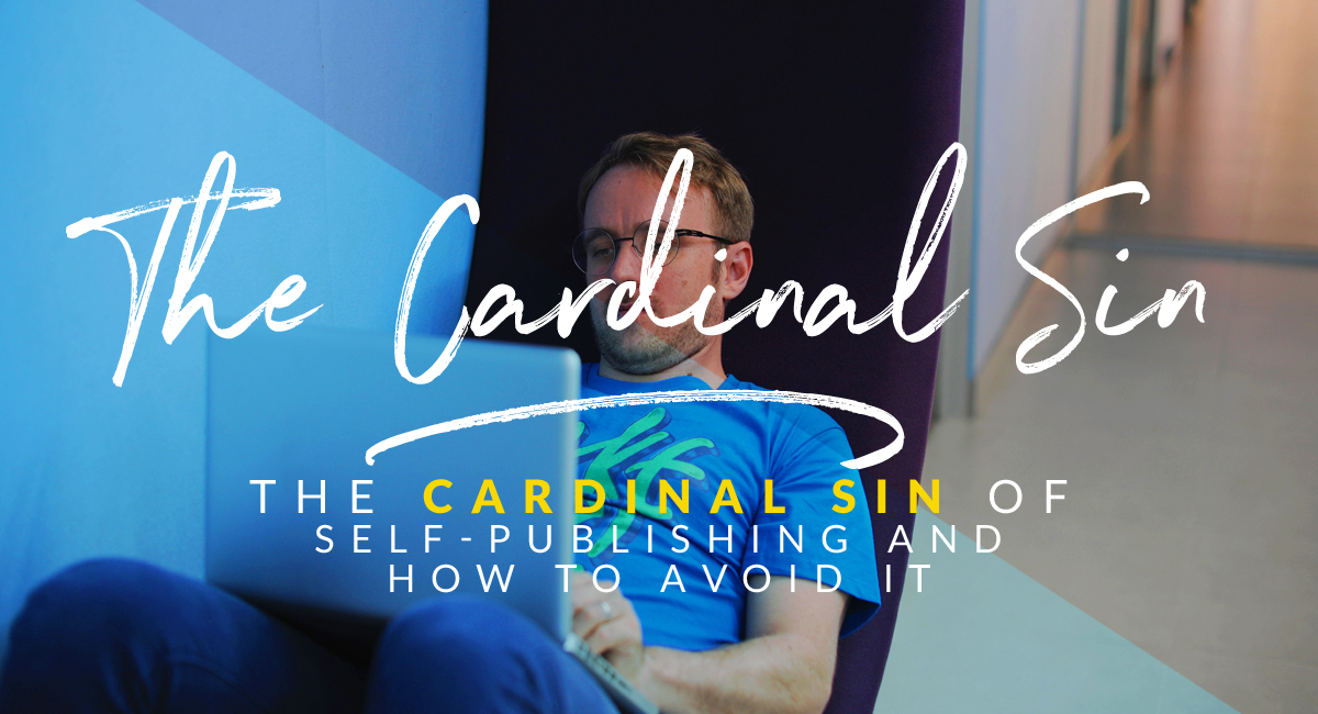 the cardinal sin of self-publishing