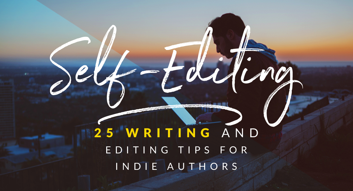 25 writing and editing tips for indie authors