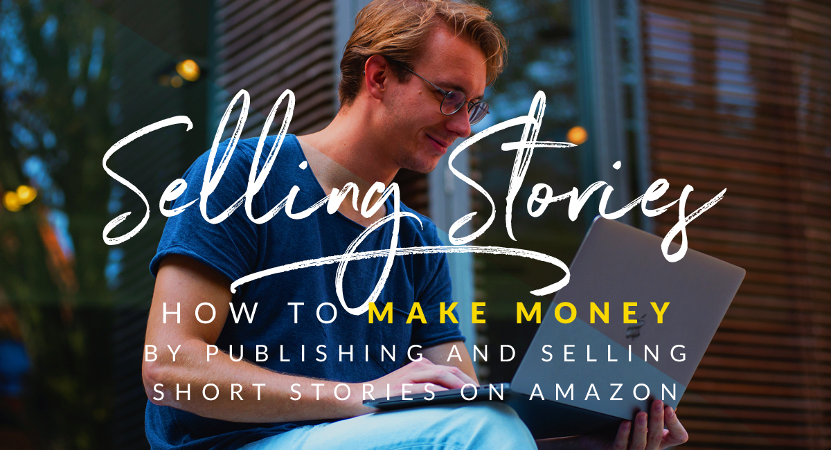 how to make money selling short stories on amazon
